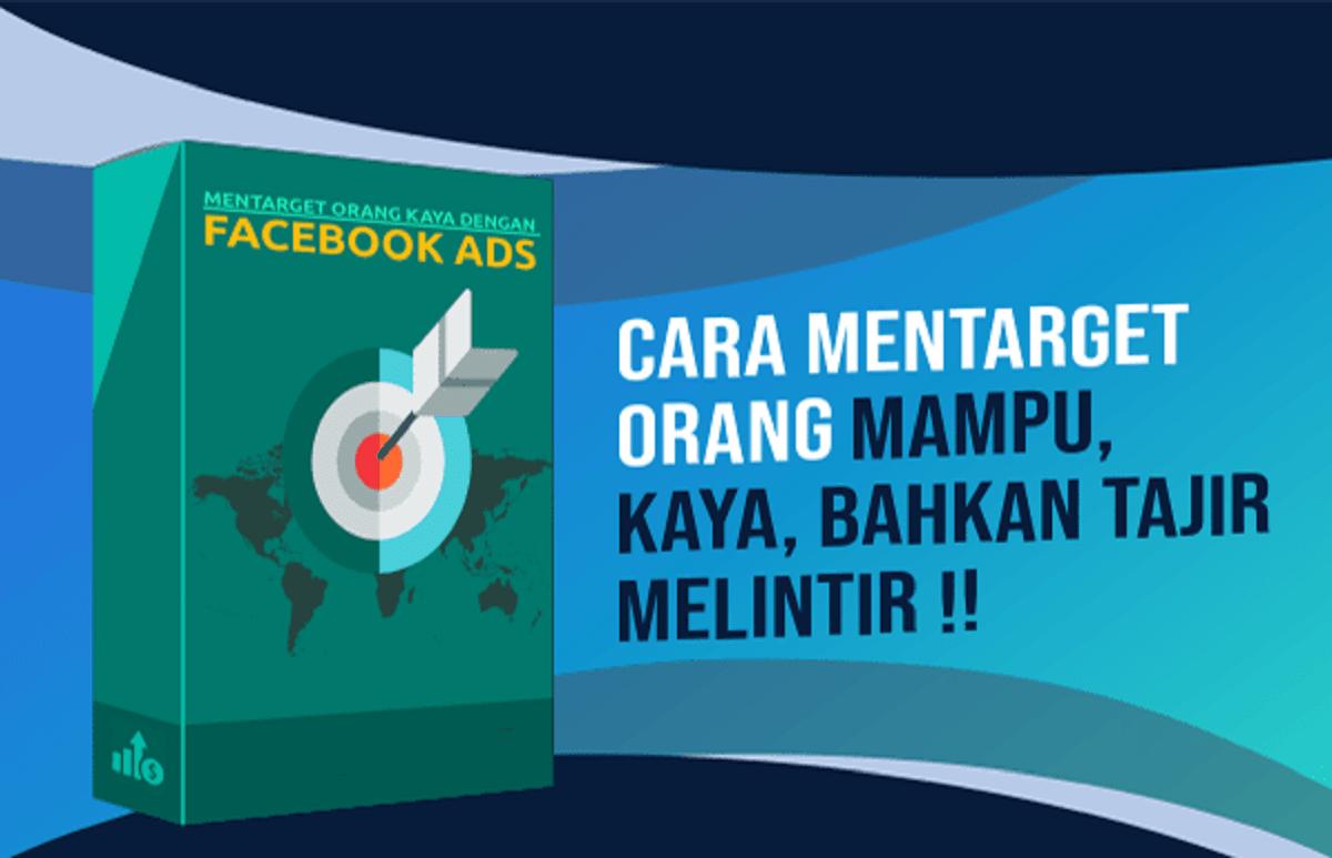 Cara Mentarget Orang Mampu, Kaya, Bahkan Tajir Melintir dengan Facebook Ads